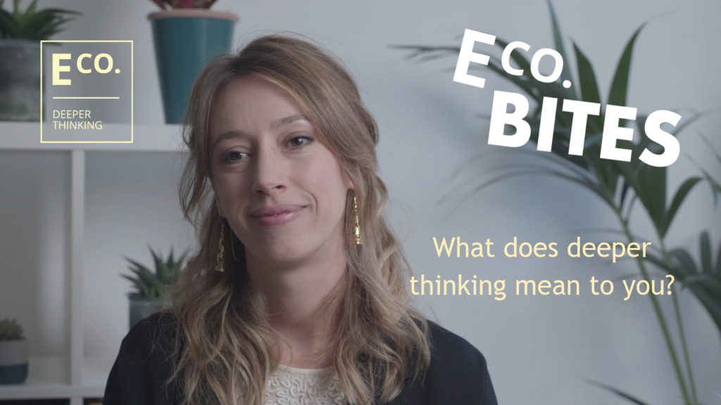 E Co. bites: What does deeper thinking mean to you? (Dr. Silvia Emili)