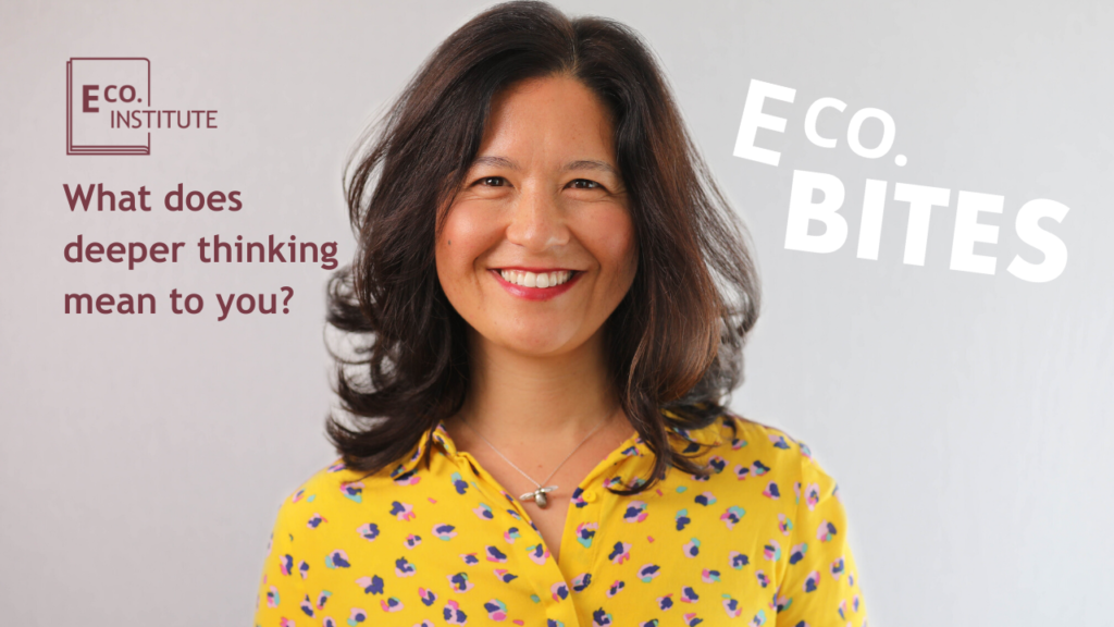 E Co. bites: What does deeper thinking mean to you? (Dr Jasmine Hyman)